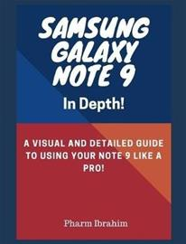Samsung Galaxy Note 9 in Depth!: A Visual and Detailed Guide to Using Your Note 9 Like a Pro! (Pharm Ibrahim), kirja