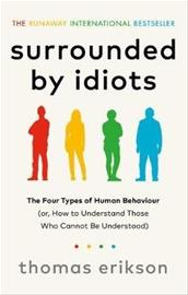 Surrounded by Idiots - The Four Types of Human Behaviour (or, How to Understand Those Who Cannot Be Understood) (Thomas Erikson), kirja