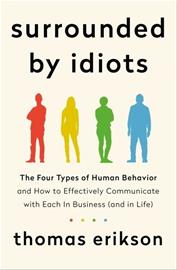 Surrounded by Idiots: The Four Types of Human Behavior and How to Effectively Communicate with Each in Business (and in Life) (Thomas Erikson), kirja