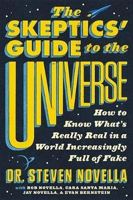 The Skeptics'Guide to the Universe: How to Know What's Really Real in a World Increasingly Full of Fake, kirja