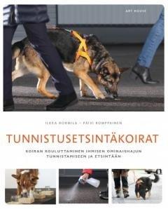 Tunnistusetsintäkoirat : koiran kouluttaminen ihmisen ominaishajun tunnistamiseen ja etsintään (Ilkka Hormila Päivi Romppainen), kirja