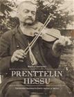 Prenttelin Hessu : värikkään kansanviulistin tarina ja laulut (Markus Rantanen), kirja 9789529425808