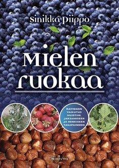 Mielen ruokaa : ravinnon vaikutus muistiin, jaksamiseen ja henkiseen tasapainoon (Sinikka , kirja