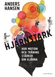 Hjärnstark : hur motion och träning stärker din hjärna (Anders Hansen), kirja