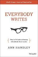 Everybody Writes - Your Go-To Guide to Creating Ridiculously Good Content (Ann H, kirja