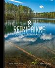 Retkipaikka : uudet seikkailut (Jonna Saari (toim.)), kirja 9789522666017
