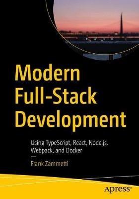 Modern Full-Stack Development - Using TypeScript, React, Node.js, Webpack, and Docker (Frank Za, kirja