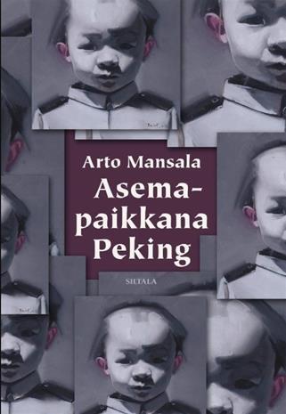 Asemapaikkana Peking : Suomen ja Kiinan kansantasavallan suhteiden neljästä ensimmäisestä vuosikymmenestä sekä tehtävästä Pohjoi (Arto Mansala), kirja