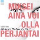 Miksei aina voi olla perjantai : 80-luvun Radio City 96,2 (Taina Värri), kirja 9789526910307