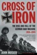 Cross of Iron - The Rise and Fall of the German War Machine, 1918-1945 (John Mosier), kirja