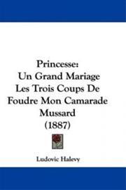 Princesse: Un Grand Mariage Les Trois Coups de Foudre Mon Camarade Mussard (1887), kirja