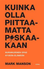 Kuinka olla piittaamatta p*skaakaan - Nurinkurinen opas hyvään elämään(E-pokkari (Mark Manson Aura Nurmi (suom.)), kirja
