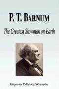 P. T. Barnum - The Greatest Showman on Earth (Biography), kirja