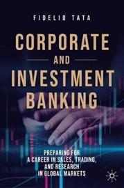 Corporate and Investment Banking - Preparing for a Career in Sales, Trading, and Research in Global Markets (Fidelio Tata), kirja