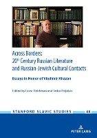 Across Borders: Essays in 20th Century Russian Literature and Russian-Jewish Cultural Contacts. In Honor of Vladimir Khazan (Fleishman, Lazar Poljakov, Fedor B.), kirja