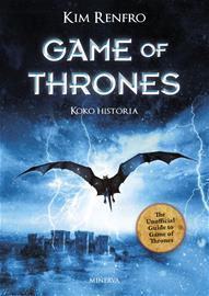 Game of Thornes : koko historia (Kim Renfro Jänis Louhivuori (, kirja
