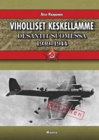 VIHOLLISET KESKELLÄMME - desantit Suomessa 1939-1944 (Haapanen Atso), kirja