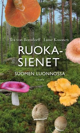 Ruokasienet Suomen luonnossa (Tea Von Bonsdorff Lasse Kosonen), kirja