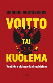 Voitto tai kuolema : Venäjän salainen dopingohjelma (Grigori Rodtsenkov Timo Korppi (suom.)), kirja