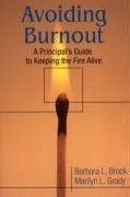 Avoiding Burnout - A Principal's Guide to Keeping the Fire Alive (Brock, Barbara L. Grady, Marilyn L.), kirja