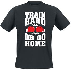 Train Hard Or Go Home - - T-paita - Miehet - Musta