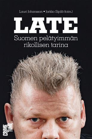 Late : Suomen pelätyimmän rikollisen tarina (Lauri Johansson Jarkko Sipilä (, kirja