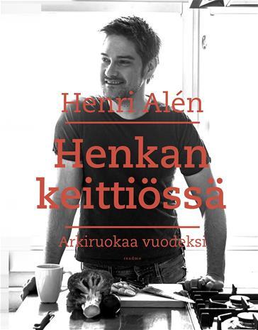 Henkan keittiössä : arkiruokaa vuodeksi (Henri Alén), kirja