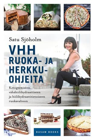 VHH ruoka- ja herkkuohjeita : ketogeeniseen, vähähiilihydraattiseen ja hiilihydraattitietoiseen ruokavalioon (Satu-Marja Sjöholm), kirja