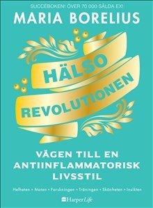 Hälsorevolutionen : vägen till en antiinflammatorisk livsstil : helheten, maten, forskningen, träningen, skönheten, insikten (Maria Borelius), kirja