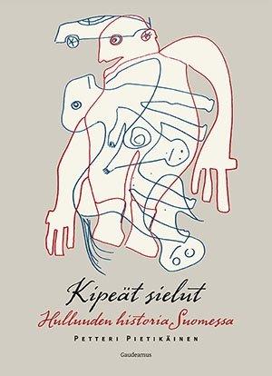 Kipeät sielut : hulluuden historia Suomessa (Petteri Pietikäinen), kirja