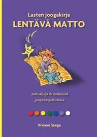Lasten joogakirja : lentävä matto : Satukirja & leikkisiä joogaharjoituksia (Viviann Seege), kirja