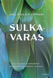 Sulkavaras : vuosisadan kummallisin luonnonhistoriallinen varkaus (Kirk Wallace Johnson Tero Valkonen (suom.)), kirja