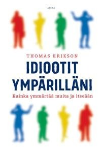 Idiootit ympärilläni - Kuinka ymmärtää muita ja itseään (Thomas Erikson Riie Heikkilä), kirja