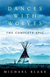 Dances with Wolves: The American Frontier Epic including The Holy Road (Michael Blake), kirja