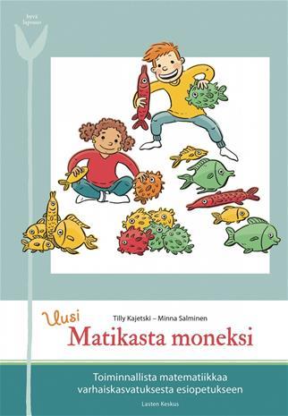Uusi matikasta moneksi : toiminnallista matematiikkaa varhaiskasvatuksesta esiopetukseen, kirja