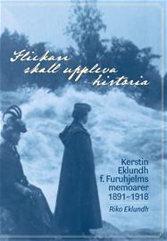 Flickan skall uppleva historia : Kerstin Eklundh F. Furuhjelms memoarer (Riko E, kirja