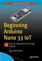 Beginning Arduino Nano 33 IoT - Step-By-Step Internet of Things Projects (Agus Kurniawan), kirja