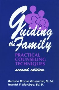 Guiding the Family - Practical Counselling Techniques (Grunwald, Bernice Bronia McAbee, Harold V.), kirja