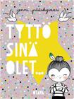 Tyttö, sinä olet... (Jenni Pääskysaari Nana Sjöblom (kuv.)), kirja 9789511202851