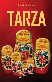 Tarza : pasifistin odysseia voimapolitiikan maailmassa (Markku Salomaa), kirja