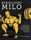 Rebuilding Milo - The Lifter's Guide to Fixing Common Injuries and Building a Strong Foundation for Enhancing Performance (Horschig, Aaron Sonthana, Kevin), kirja 9781628604221