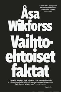 Vaihtoehtoiset faktat : tiedosta ja sen vihollisista (Åsa Wikforss Pekka Tuomisto (suom.)), kirja