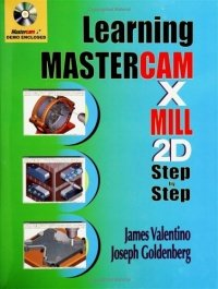 LEARNING MASTERCAM X MILL STEP BY STEP IN 2D (VALENTINO, JAMES, GOLDENBERG, JOSEPH), kirja