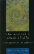 The Aesthetic Sense of Life: A Philosophy of the Everyday (Bruce Fleming), kirja