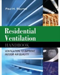 Residential Ventilation Handbook: Ventilation to Improve Indoor Air Quality - Ventilation to Improve Indoor Air Quality (Paul Raymer), kirja
