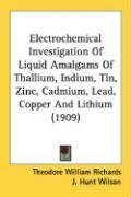 Electrochemical Investigation of Liquid Amalgams of Thallium, Indium, Tin, Zinc, Cadmium, Lead, Copper and Lithium (1909), kirja