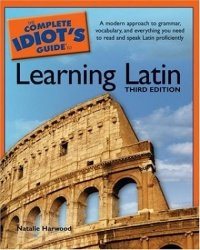 The Complete Idiot's Guide to Learning Latin, 3rd Edition (Natalie Harwood), kirja