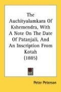 The Auchityalamkara of Kshemendra, with a Note on the Date of Patanjali, and an Inscription from Kotah (1885), kirja
