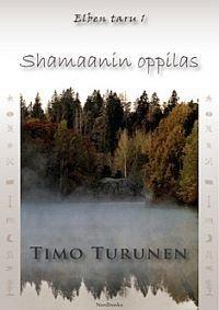 Elben taru 1 Shamaanin oppilas (Turunen Timo), kirja