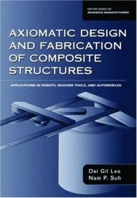 Axiomatic Design and Fabrication of Composite Structures - Applications in Robots, Machine Tools, and Automobiles (Lee, Dai Gil Suh, Nam P.), kirja